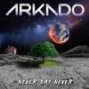 ARKADO - Never Say Never