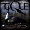 TOQUE - Never Enough (digi pack)
