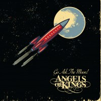 ANGELS OR KINGS - Go Ask The Moon