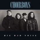 CHOIRBOYS - Big Bad Noise +7 (digitally remastered)
