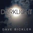 BICKLER, DAVE - Darklight (digi pack)