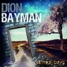 BAYMAN, DION  - Better Days
