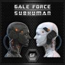 GALE FORCE - Subhuman