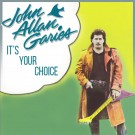GARIES, JOHN ALLAN - It's Your Choice (digitally remastered)
