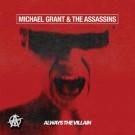 GRANT, MICHAEL & THE ASSASINS - Always The Villain
