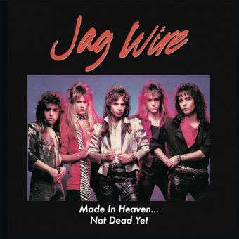 JAG WIRE - Made In Heaven..Not Dead Yet +7 (digitally remastered)