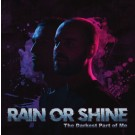 RAIN OR SHINE - The Darkest Part Of Me