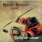 ROBERT RODRIGO BAND - Living For Louder (digi pack)